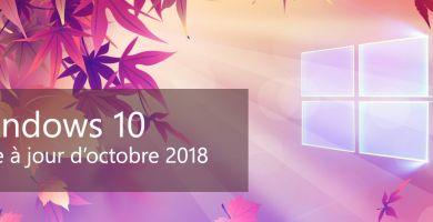 Windows 10 : le TOP des nouveautés de la mise à jour d'octobre 2018