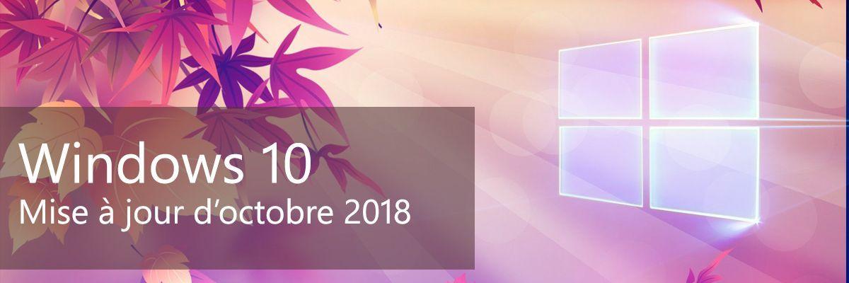 La mise à jour d'octobre 2018 de Windows 10 de nouveau disponible aujourd'hui !