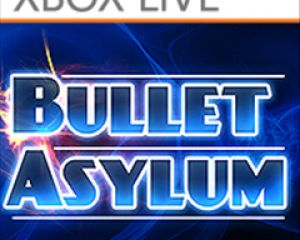 BulletAsylum est le jeu Xbox LIVE de la semaine